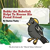 Bobby the Bobolink Helps To Rescue His Proud Friend: The first book in the 'Shared Values Collection.'