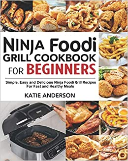 Ninja Foodi Grill Cookbook For Beginners Simple Easy And