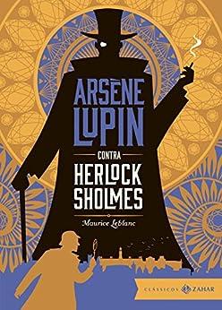 Arsène Lupin contra Herlock Sholmes: edição bolso de luxo (Clássicos Zahar) por [Leblanc, Maurice]