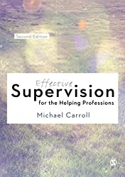 Effective Supervision for the Helping Professions by Michael Carroll (2014-07-16)