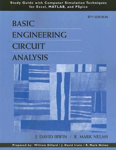 Basic Engineering Circuit Analysis, Study Guide with Computer Simulation Techniques for Excel, MATLAB, and PSpice