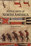 Native Arts of North America, Christian F. Feest, 0500202621