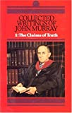 The Collected Writings: Claims of Truth v. 1 (Collected Writings of John Murray)