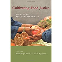 Cultivating Food Justice: Race, Class, and Sustainability (Food, Health, and the Environment)