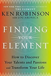 Finding Your Element: How to Discover Your Talents and Passions and Transform Your Life by Ken Robinson (2013-05-21)