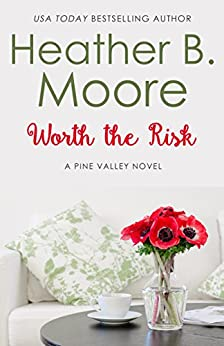 Worth the Risk (Pine Valley Book 1) by [Moore, Heather B.]