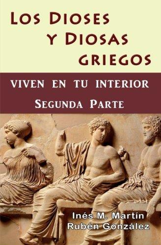 Los Dioses y Diosas Griegos viven en tu Interior. Segunda Parte (Spanish Edition) [Martin, Ines M. - Gonzalez, Ruben] (Tapa Blanda)