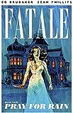 Fatale Volume 4: Pray For Rain (Fatale (Image Comics))