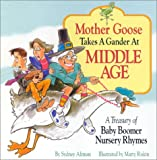 img - for Mother Goose Takes a Gander at Middle Age!: A Treasury of Baby Boomer Nursery Rhymes book / textbook / text book