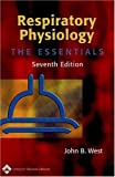 Respiratory Physiology : The Essentials, West, John B., 0781751527