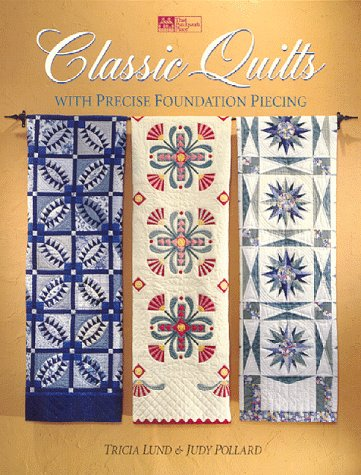 Classic Quilts: With Precise Foundation - Quilt Classic Patterns