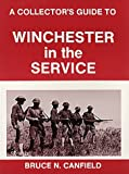 A Collector's Guide to Winchester in the Service, Bruce N. Canfield, 0917218469