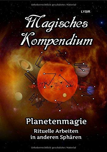 MAGISCHES KOMPENDIUM / Magisches Kompendium - Planetenmagie: Rituelle Arbeiten in anderen Sphären Taschenbuch – 5. März 2018 Frater Lysir epubli 3746705355 Esoterik / Anthroposophie