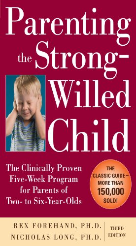 Parenting the Strong-Willed Child: The Clinically Proven Five-Week Program for Parents of Two- to Six-Year-Olds, Third Edition by [Forehand Ph.D., Rex]
