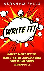 Writing Skills: Write It! How to Write Better, Write Faster, and Increase Your Word Count Immediately! (Writing, Writing Skills, Write Faster Book 1)