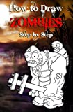 How to Draw Zombies Step by Step: Draw Monsters, Zombie and Undead for Beginners: Volume 1 (Drawing Zombies)