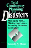 Total Contengency Planning for Disasters, Kenneth N. Myers, 0471153796