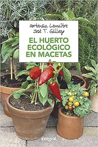 El huerto ecológico en macetas (CULTIVOS): Amazon.es: Gállego ...