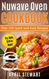 NuWave Oven Cookbook: Over 100 Quick and Easy Recipes: Fry, Bake,...