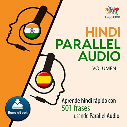 Hindi Parallel Audio - Aprende hindi rápido con 501 frases usando Parallel Audio - Volumen 1 [Hindi Parallel Audio - Learn Hindi Fast with 501 Phrases Using Parallel Audio]