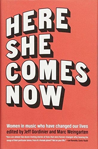 Here She Comes Now: Women in Music Who Have Changed Our Lives (The Mixtape Series)