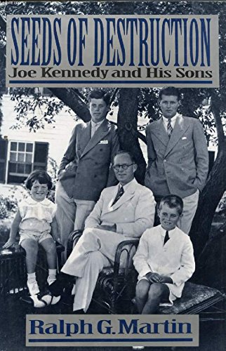 Seeds of Destruction: Joe Kennedy and His Sons