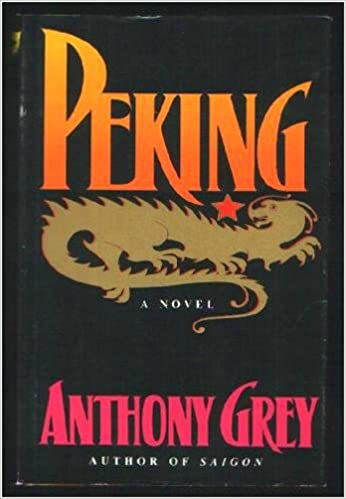 Peking: A Novel of Chinas Revolution 1921-1978, Grey, Anthony