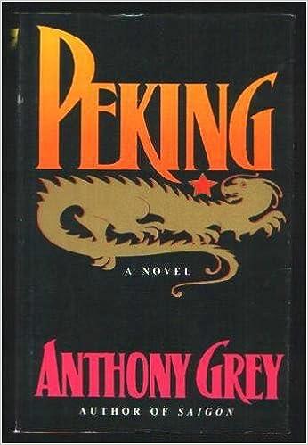 Peking: A Novel of Chinas Revolution 1921-1978, Grey, Anthony