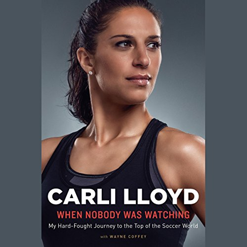 When Nobody Was Watching: My Hard-Fought Journey to the Top of the Soccer World by Random House Audio