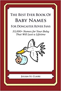 Book The Best Ever Book of Baby Names for Doncaster Rovers Fans: 33, 000+ Names for Your Baby That Will Last a Lifetime