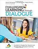 Challenging Learning Through Dialogue: Strategies to Engage Your Students and Develop Their Language of Learning (Challenging Learning Series)