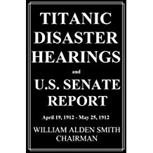 Titanic Disaster Hearings and U.S. Senate Report