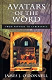 Avatars of the Word : From Papyrus to Cyberspace, O'Donnell, James J., 067400194X