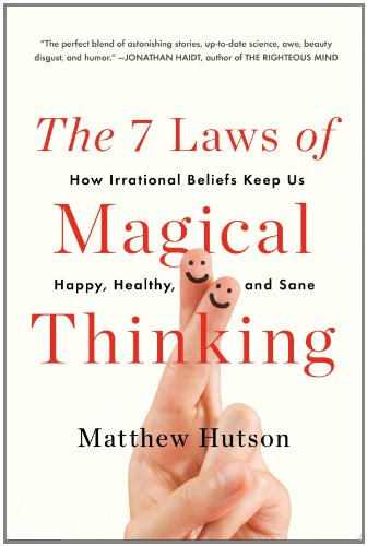 The 7 Laws of Magical Thinking: How Irrational Bel…