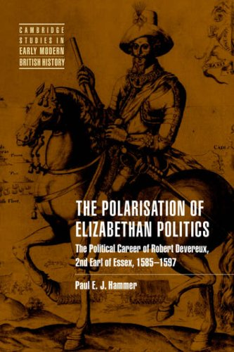 Read Online The Polarisation of Elizabethan Politics: The Political Career of Robert Devereux, 2nd Earl of Essex, 1585-1597 pdf