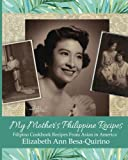 My Mother s Philippine Recipes: Filipino Cookbook Recipes from Asian in America