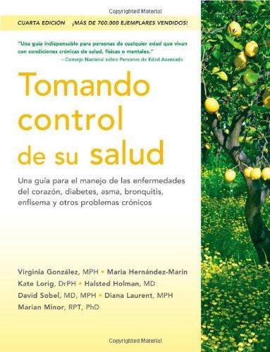 Tomando control de su salud: Una guía para el manejo de las enfermedades del corazón, diabetes, asma, bronquitis, enfisema y otros problemas crónicos (Spanish Edition)