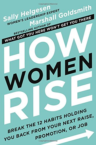 Pdf Business How Women Rise: Break the 12 Habits Holding You Back from Your Next Raise, Promotion, or Job