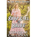 Mail Order Bride: Shop Girl to Bride!: A Clean & Wholesome Western Historical Romance (Mail Order Brides of Fort Condor Book 9)