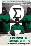 O Fascismo em Camisas Verdes. Do Integralismo ao Neointegralismo