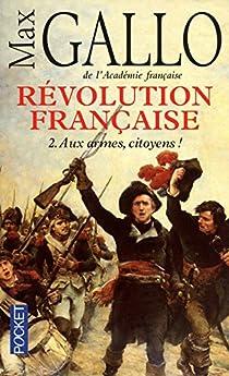 Révolution française, Tome 2 : Aux armes, citoyens ! (1793-1799) par Gallo