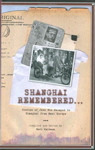 Shanghai Remembered...: Stories Of Jews Who Escaped To Shanghai From Nazi Europe Berl Falbaum