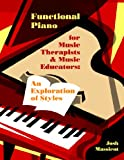 Functional Piano for Music Therapists and Music Educators : An Exploration in Styles, Massicot, Josh, 1937440370