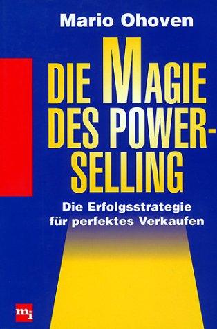 Die Magie des Power-Selling. Die Erfolgsstrategie für perfektes Verkaufen