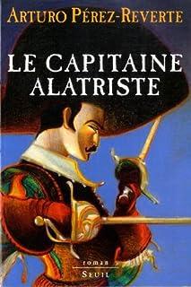 Les aventures du capitaine Alatriste [1] : Le capitaine Alatriste, Pérez-Reverte, Arturo