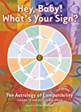 img - for Hey, Baby! What's Your Sign?: The Astrology of Compatibility book / textbook / text book