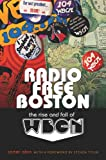 img - for Radio Free Boston: The Rise and Fall of WBCN book / textbook / text book