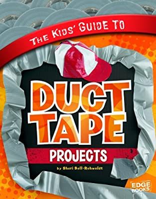 The Kids' Guide to Duct Tape Projects (Kids' Guides) by Capstone Press