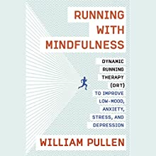 Running with Mindfulness: Dynamic Running Therapy (DRT) to Improve Low-mood, Anxiety, Stress, and Depression Audiobook by William Pullen Narrated by Roy McMillan