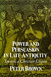 Power and Persuasion in Late Antiquity: Towards a Christian Empire (Curti Lectures)